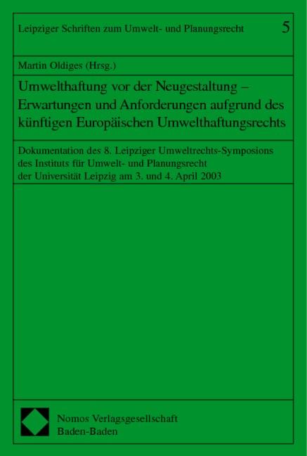 Umwelthaftung vor der Neugestaltung - Erwartungen und Anforderungen aufgrund des künftigen Europäischen Umwelthaftungsrechts | Oldiges, 2004 | Buch (Cover)