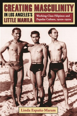 Abbildung von España-Maram   Creating Masculinity in Los Angeles's Little Manila   2006