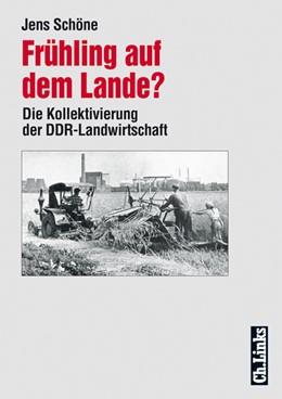 Abbildung von Schöne | Frühling auf dem Lande? | 2010 | Die Kollektivierung der DDR-La...