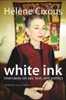 Abbildung von Cixous / Sellers | White Ink | 2008 | Interviews on Sex, Text, and P...
