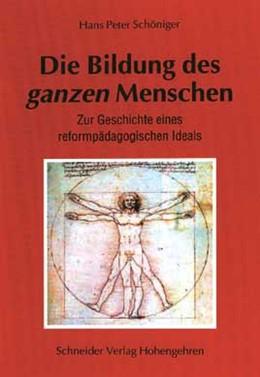 Abbildung von Schöniger   Die Bildung des ganzen Menschen   2004   Zur Geschichte eines reformpäd...
