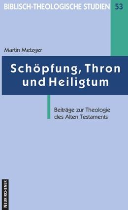 Abbildung von Metzger / Zwickel   Schöpfung, Thron und Heiligtum   2003   Beiträge zur Theologie des Alt...   Band 57