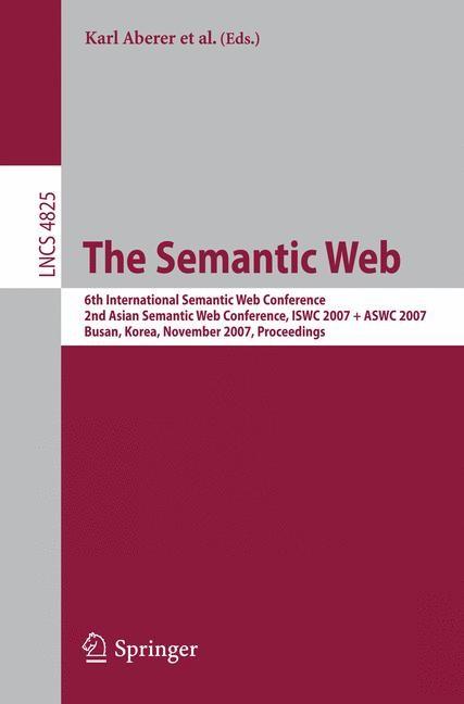 The Semantic Web   Aberer / Choi / Noy / Allemang / Lee / Nixon / Golbeck / Mika / Maynard / Mizoguchi / Schreiber / Cudré-Mauroux, 2007   Buch (Cover)