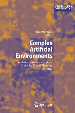 Abbildung von Portugali | Complex Artificial Environments | 1st Edition. Softcover version of original hardcover edition 2006 | 2010 | Simulation, Cognition and VR i...