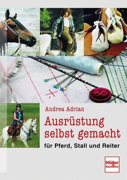 Abbildung von Adrian | Ausrüstung selbst gemacht für Pferd, Stall und Reiter | Neuauflage | 2011