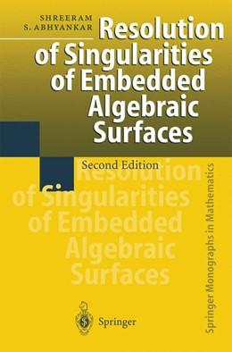 Abbildung von Abhyankar | Resolution of Singularities of Embedded Algebraic Surfaces | 2nd enlarged ed. Softcover version of original hardcover edition 1998 | 2010