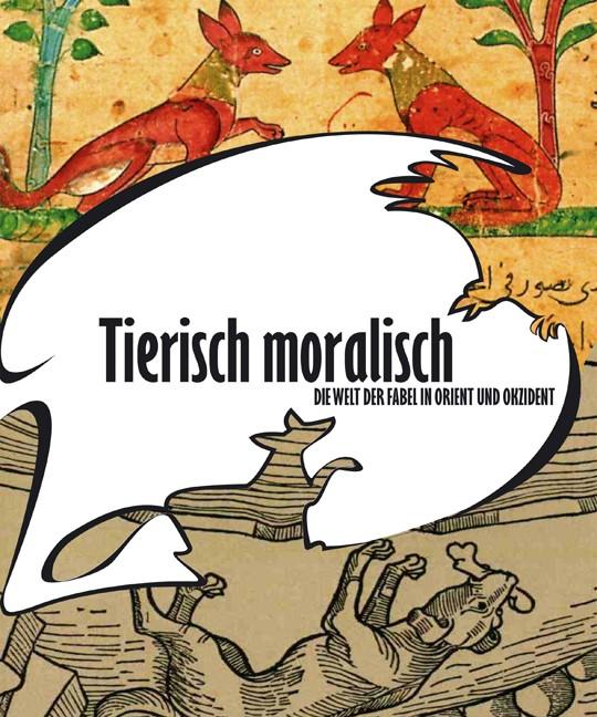Tierisch moralisch. Die Welt der Fabel in Orient und Okzident | / Fansa, 2009 | Buch (Cover)
