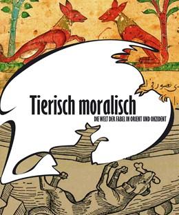 Abbildung von / Fansa   Tierisch moralisch. Die Welt der Fabel in Orient und Okzident   2009   Begleitschrift zur Sonderausst...