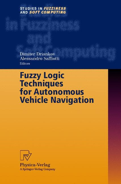 Fuzzy Logic Techniques for Autonomous Vehicle Navigation | Driankov / Saffiotti, 2001 | Buch (Cover)