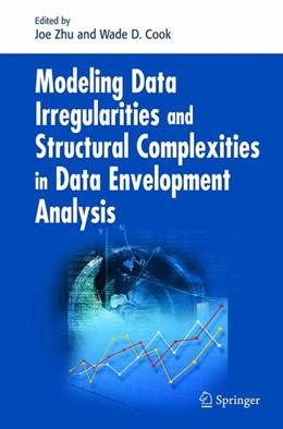 Abbildung von Zhu / Cook | Modeling Data Irregularities and Structural Complexities in Data Envelopment Analysis | 2007