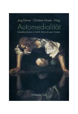 Abbildung von Dünne / Moser | Automedialität | 2008 | Subjektkonstitution in Schrift...