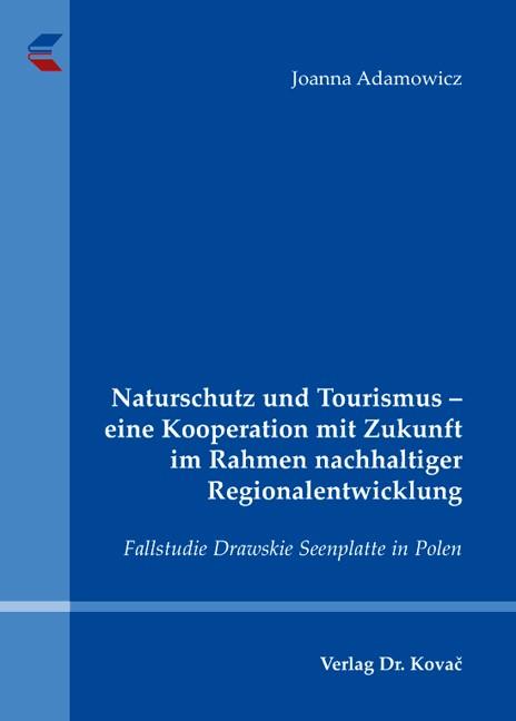 Abbildung von Adamowicz   Naturschutz und Tourismus – eine Kooperation mit Zukunft im Rahmen nachhaltiger Regionalentwicklung   2009