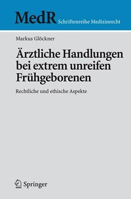 Abbildung von Glöckner | Ärztliche Handlungen bei extrem unreifen Frühgeborenen | 2007 | Rechtliche und ethische Aspekt...