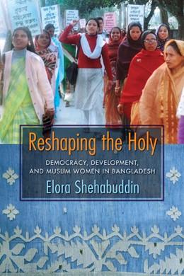 Abbildung von Shehabuddin   Reshaping the Holy   2008   Democracy, Development, and Mu...