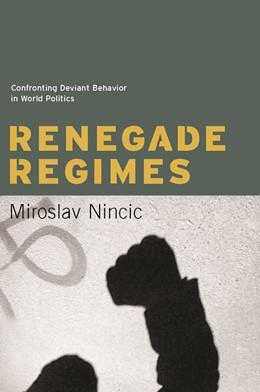 Abbildung von Nincic | Renegade Regimes | 2007 | Confronting Deviant Behavior i...