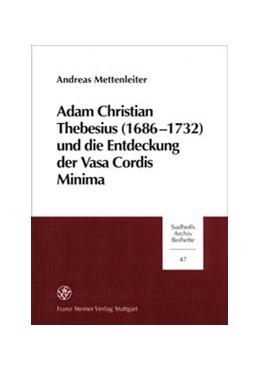 Abbildung von Mettenleiter | Adam Christian Thebesius (1686-1732) und die Entstehung derr Vasa Cordis Minima | 2001 | Biographie, Textedition, Mediz... | 47