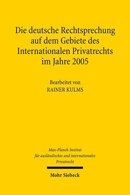 Abbildung von Max-Planck-Institut f. Privatrecht / Kulms | Die deutsche Rechtsprechung auf dem Gebiete des Internationalen Privatrechts im Jahre 2005 | 1., Aufl. | 2007 | 2005