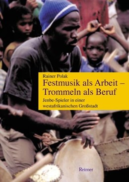 Abbildung von Polak | Festmusik als Arbeit, Trommeln als Beruf | 2010 | Jenbe-Spieler in einer westafr...