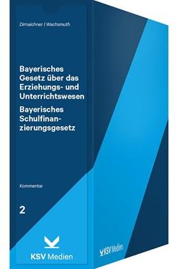 Abbildung von Dirnaichner / Wachsmuth | Bayerisches Gesetz über das Erziehungs- und Unterrichtswesen / Bayerisches Schulfinanzierungsgesetz | Loseblattwerk mit 20. Aktualisierung | 2019 | Kommentar