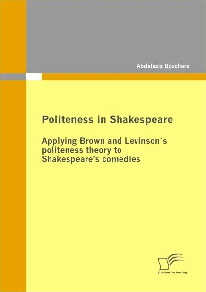 Politeness in Shakespeare: Applying Brown and Levinson´s politeness theory to Shakespeare's comedies | Bouchara, 2009 | Buch (Cover)