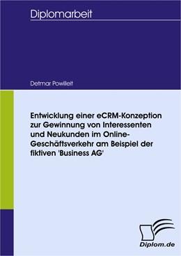 Abbildung von Powilleit   Entwicklung einer eCRM-Konzeption zur Gewinnung von Interessenten und Neukunden im Online-Geschäftsverkehr am Beispiel der fiktiven 'Business AG'   2007