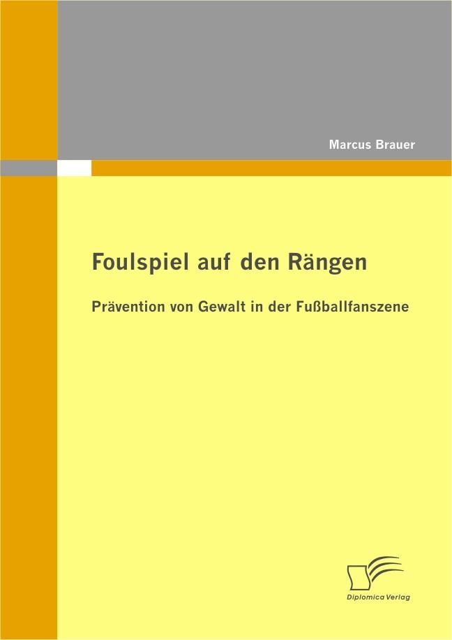 Foulspiel auf den Rängen: Prävention von Gewalt in der Fußballfanszene | Brauer, 2010 | Buch (Cover)