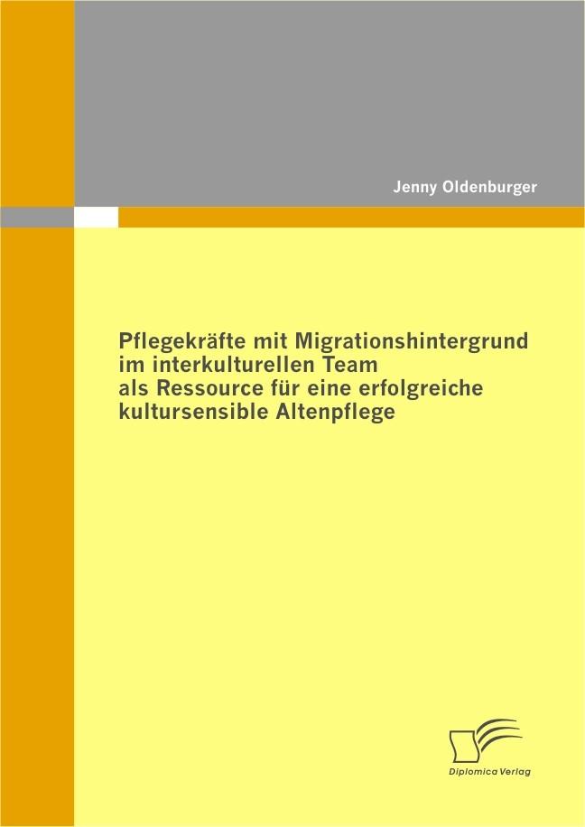 Pflegekräfte mit Migrationshintergrund im interkulturellen Team als Ressource für eine erfolgreiche kultursensible Altenpflege   Oldenburger, 2010   Buch (Cover)