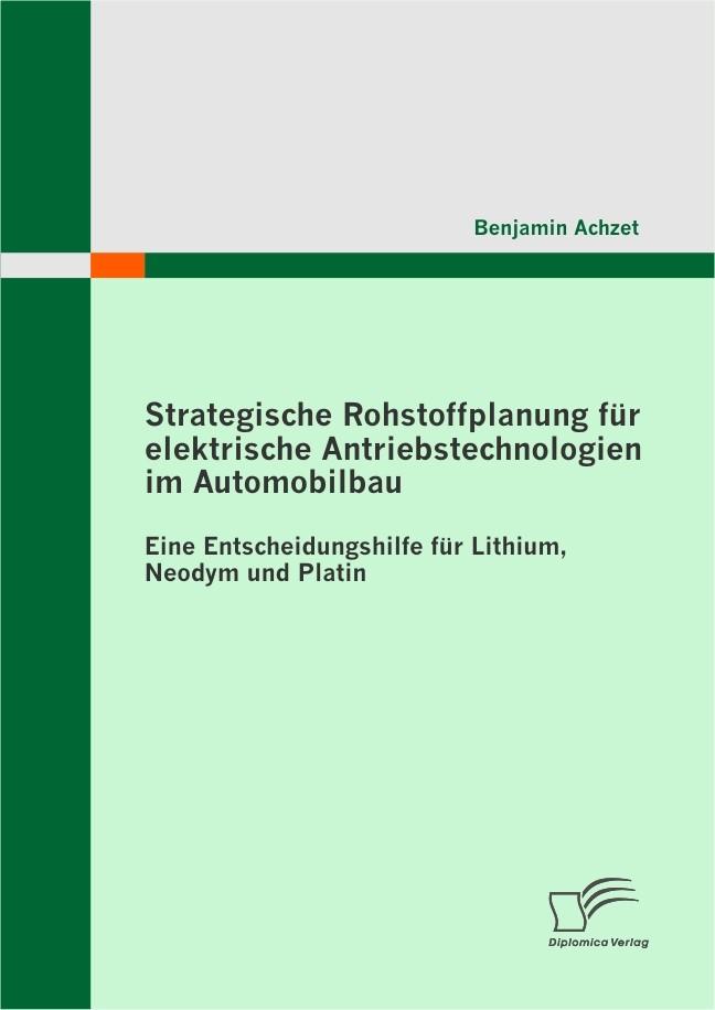 Strategische Rohstoffplanung für elektrische Antriebstechnologien im Automobilbau: Eine Entscheidungshilfe für Lithium, Neodym und Platin | Achzet, 2010 | Buch (Cover)