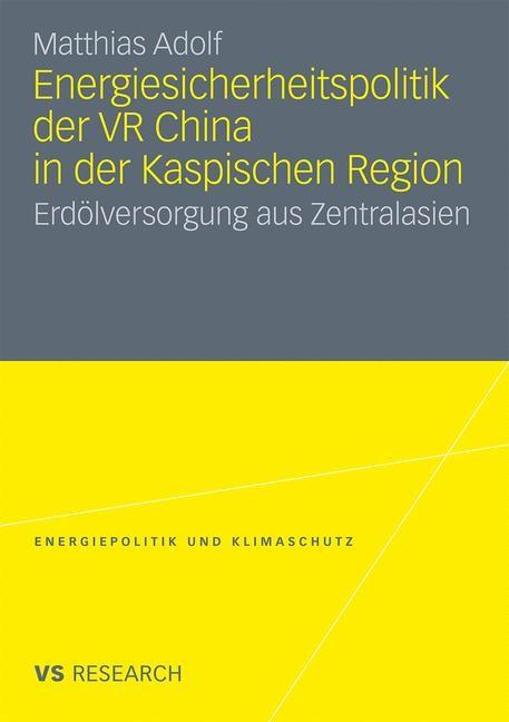 Abbildung von Adolf   Energiesicherheitspolitik der VR China in der Kaspischen Region   Mit einem Geleitwort von PD Dr. Lutz Mez   2010