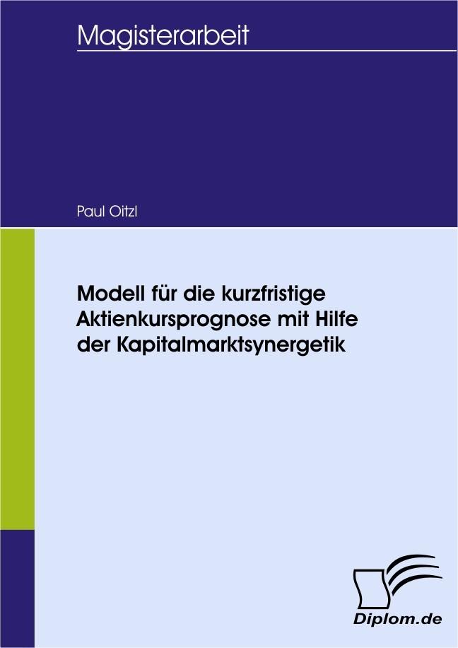 Abbildung von Oitzl   Modell für die kurzfristige Aktienkursprognose mit Hilfe der Kapitalmarktsynergetik   2008