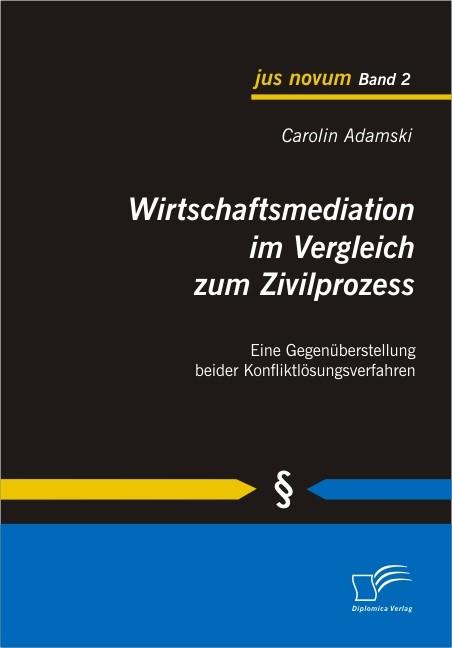 Abbildung von Adamski | Wirtschaftsmediation im Vergleich zum Zivilprozess | 2009