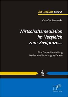 Abbildung von Adamski | Wirtschaftsmediation im Vergleich zum Zivilprozess | 2009 | Eine Gegenüberstellung beider ...