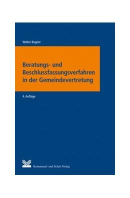 Abbildung von Bogner | Beratung und Beschlussfassung in der Gemeindevertretung | 4. Auflage | 2013 | Darstellung