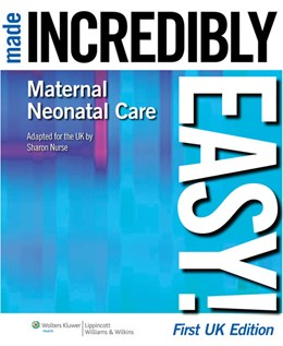 Abbildung von Nurse | Maternal-Neonatal Care Made Incredibly Easy! | First, UK Edition | 2009