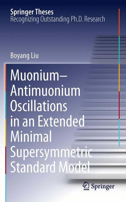 Muonium-antimuonium Oscillations in an Extended Minimal Supersymmetric Standard Model | Liu, 2011 | Buch (Cover)