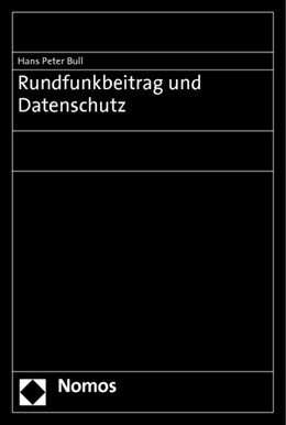 Abbildung von Bull   Rundfunkbeitrag und Datenschutz   2010   Rechtsgutachten im Auftrag der...