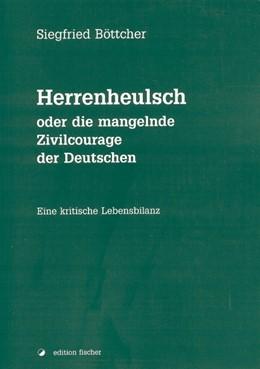 Abbildung von Böttcher | Herrenheulsch oder die mangelnde Zivilcourage der Deutschen | 2004 | Eine kritische Lebensbilanz