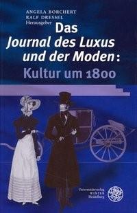 Das Journal des Luxus und der Moden: | Borchert / Dressel, 2010 | Buch (Cover)