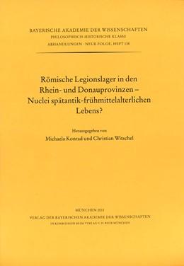 Abbildung von Herausgegeben von Michaela Konrad und Christian Witschel | Römische Legionslager in den Rhein- und Donauprovinzen - Nuclei spätantik-frühmittelalterlichen Lebens | 2011 | Heft 138