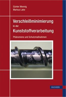 Abbildung von Mennig / Lake | Verschleißminimierung in der Kunststoffverarbeitung | 2. Auflage | 2007 | Phänomene und Schutzmaßnahmen