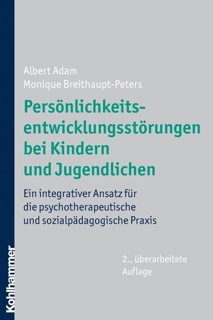Abbildung von Adam / Breithaupt-Peters | Persönlichkeitsentwicklungsstörungen bei Kindern und Jugendlichen | 2., überarbeitete Auflage | 2010