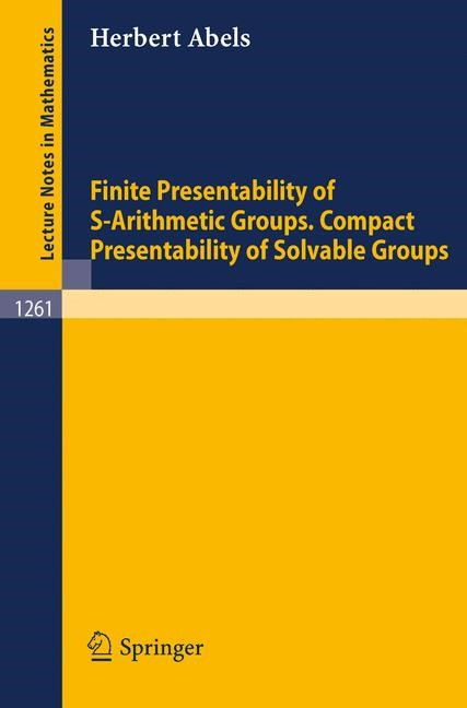 Finite Presentability of S-Arithmetic Groups. Compact Presentability of Solvable Groups | Abels, 1987 | Buch (Cover)
