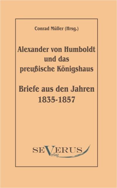 Alexander von Humboldt und das Preußische Königshaus: Briefe aus den Jahren 1835-1857   Müller   Aus Fraktur übertragen, 2010   Buch (Cover)