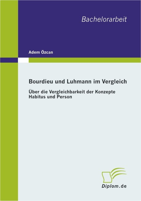 Bourdieu und Luhmann im Vergleich: Über die Vergleichbarkeit der Konzepte Habitus und Person | Özcan, 2010 | Buch (Cover)