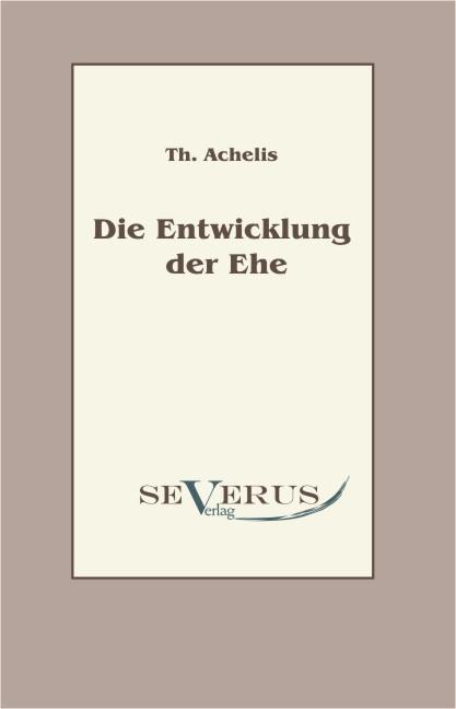 Die Entwicklung der Ehe | Achelis | Nachdruck der Ausgabe von 1893, 2010 | Buch (Cover)