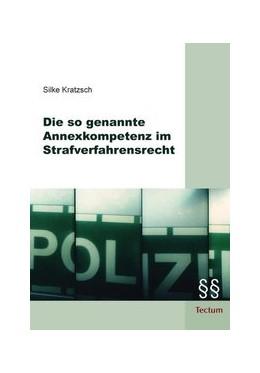 Abbildung von Kratzsch | Die so genannte Annexkompetenz im Strafverfahrensrecht | 2009