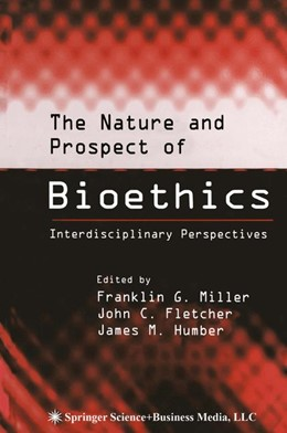 Abbildung von Miller / Fletcher / Humber | The Nature and Prospect of Bioethics | 1st Edition. Softcover version of original hardcover edition 2003 | 2010 | Interdisciplinary Perspectives