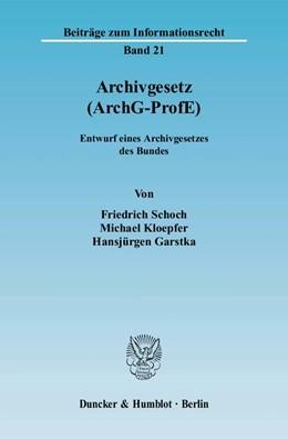 Abbildung von Schoch / Kloepfer / Garstka   Archivgesetz (ArchG-ProfE)   2007   Entwurf eines Archivgesetzes d...   21