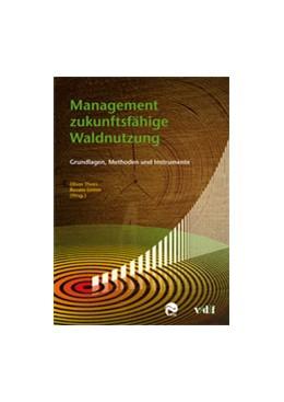 Abbildung von Thees / Lemm   Management zukunftsfähige Waldnutzung   2009   Grundlagen, Methoden und Instr...