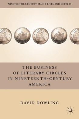 Abbildung von Dowling | The Business of Literary Circles in Nineteenth-Century America | 2011 | 2011